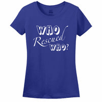 Who Rescued Who? Women's T-Shirt