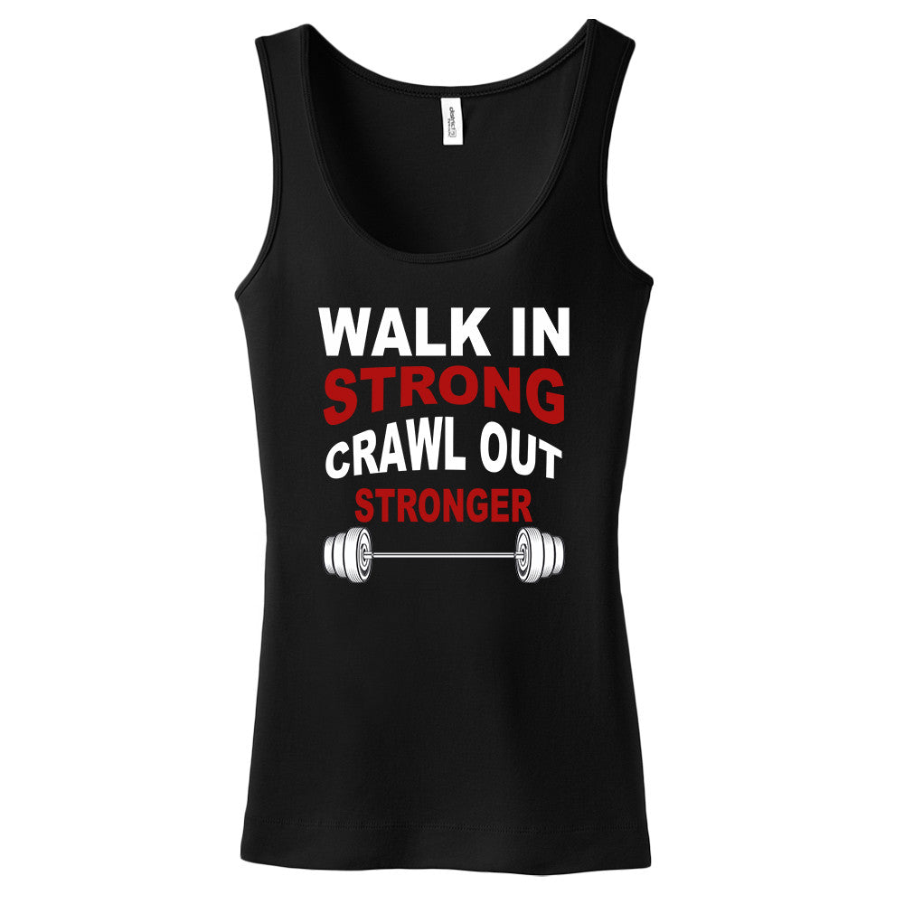 Walk In Strong, Crawl Out Stronger Women's Tank Top