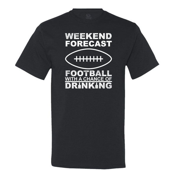 Weekend Forecast Football With A Chance Of Drinking T-shirt
