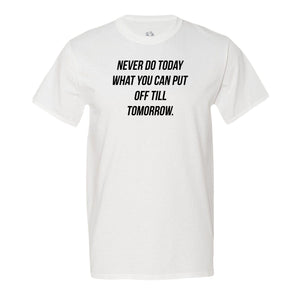 Never Do Today What You Can Put Off Till Tomorrow Men's Tee