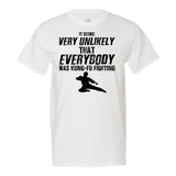 Minty Tees It Seems Very Unlikely That EVERYBODY Was Kung Fu Fighting Men's Shirt