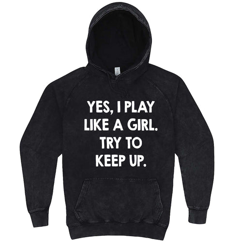 """Yes, I Play Like a Girl. Try to Keep up."" hoodie, 3XL, Vintage Black"