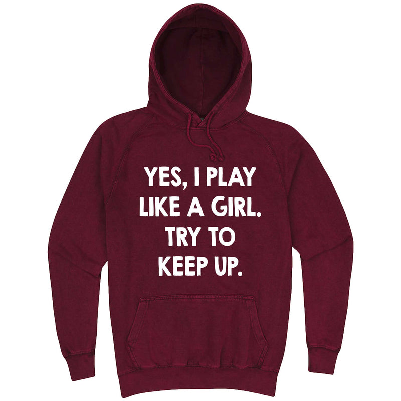 """Yes, I Play Like a Girl. Try to Keep up."" hoodie, 3XL, Vintage Brick"