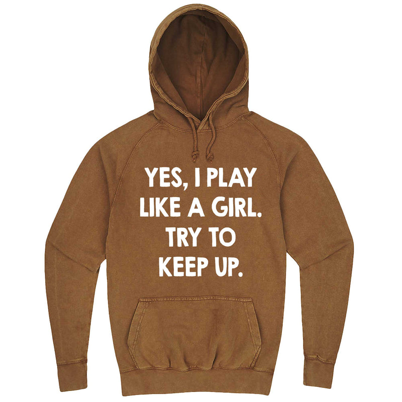 """Yes, I Play Like a Girl. Try to Keep up."" hoodie, 3XL, Vintage Camel"