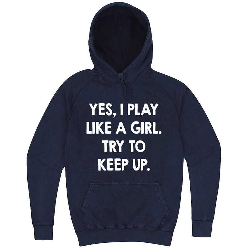 """Yes, I Play Like a Girl. Try to Keep up."" hoodie, 3XL, Vintage Denim"