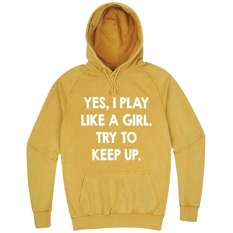 """Yes, I Play Like a Girl. Try to Keep up."" hoodie, 3XL, Vintage Mustard"