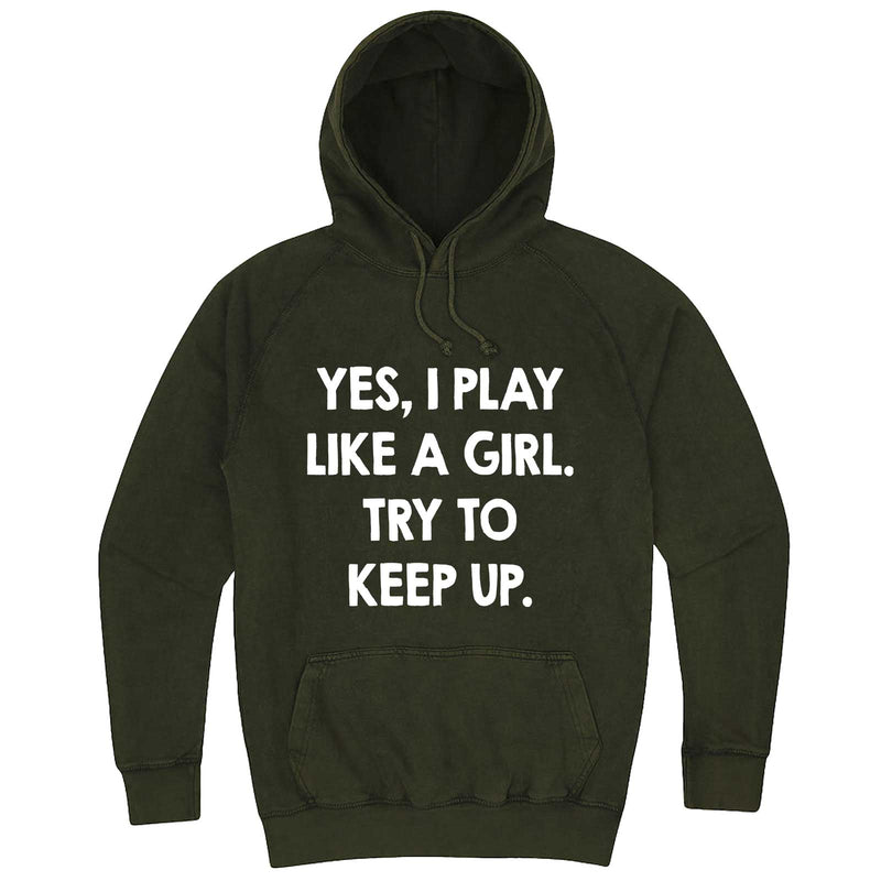 """Yes, I Play Like a Girl. Try to Keep up."" hoodie, 3XL, Vintage Olive"