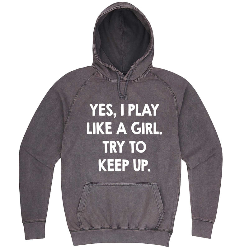 """Yes, I Play Like a Girl. Try to Keep up."" hoodie, 3XL, Vintage Zinc"