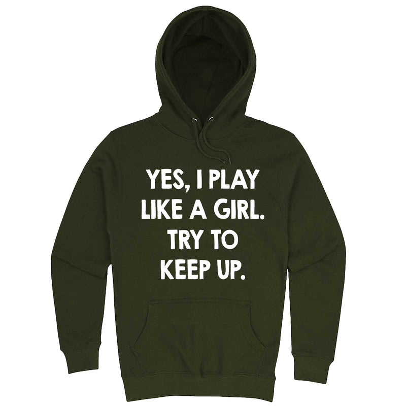 """Yes, I Play Like a Girl. Try to Keep up."" hoodie, 3XL, Army Green"