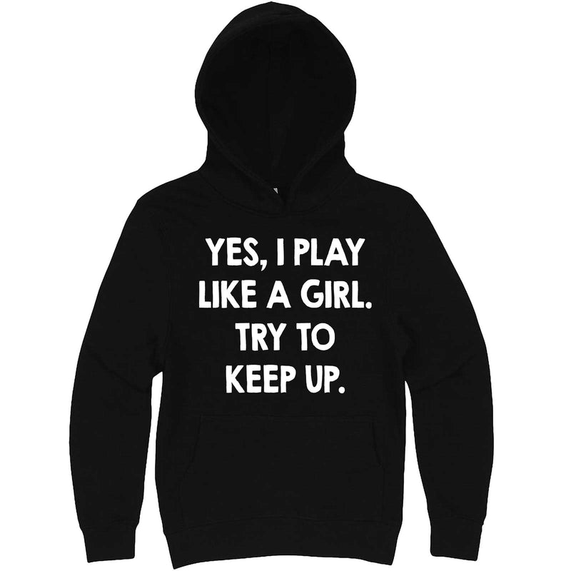 """Yes, I Play Like a Girl. Try to Keep up."" hoodie, 3XL, Black"