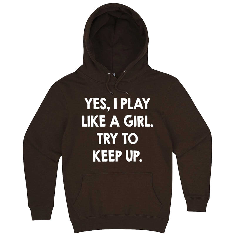 """Yes, I Play Like a Girl. Try to Keep up."" hoodie, 3XL, Chestnut"