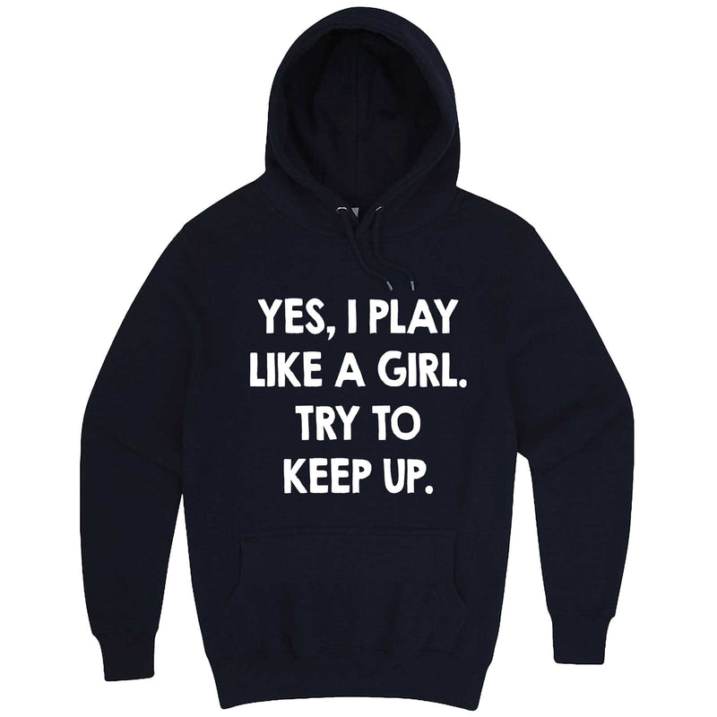 """Yes, I Play Like a Girl. Try to Keep up."" hoodie, 3XL, Navy"