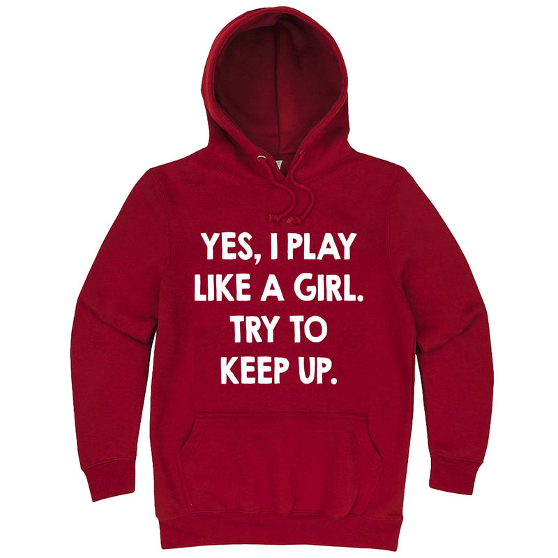 """Yes, I Play Like a Girl. Try to Keep up."" hoodie, 3XL, Paprika"
