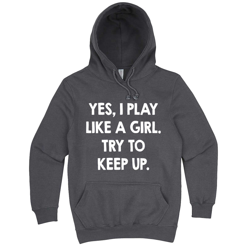 """Yes, I Play Like a Girl. Try to Keep up."" hoodie, 3XL, Storm"