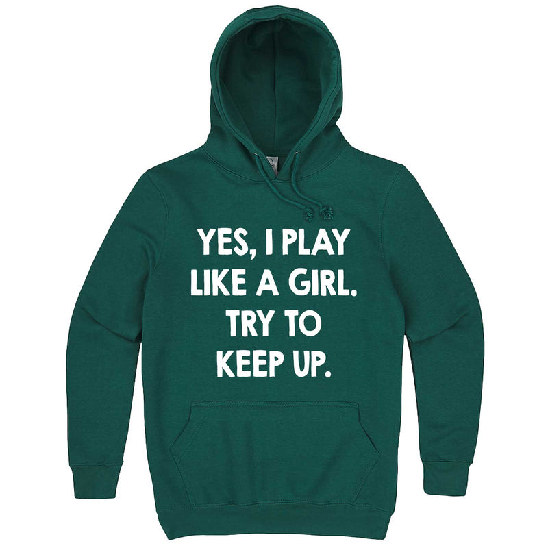 """Yes, I Play Like a Girl. Try to Keep up."" hoodie, 3XL, Teal"