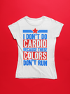 I Don't Do Cardio Because These Colors Don't Run Women