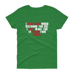 """I Don't Care Which Restroom You Use, I Just Want You to Wash Your Hands"" Women's short sleeve t-shirt"