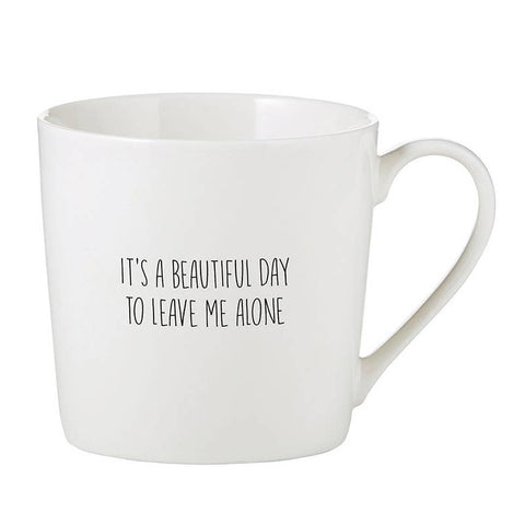 IT'S A BEAUTIFUL DAY TO LEAVE ME ALONE MUG