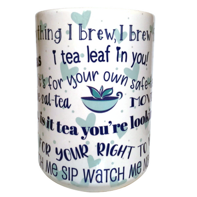 "TeaLula white mug TeaLula cup logo pale teal hearts and Text reads ""Everything I brew I brew for you quaran-teas I tea leaf in you! S.I.P. Happens It's for your own safe-tea Move Oolong Hello, is it tea you're looking for? I love Tea Right For your Right to par-tea I love Tea Watch me sip watch me nae nae"""