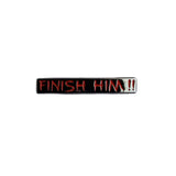 Finish Him!! Pin