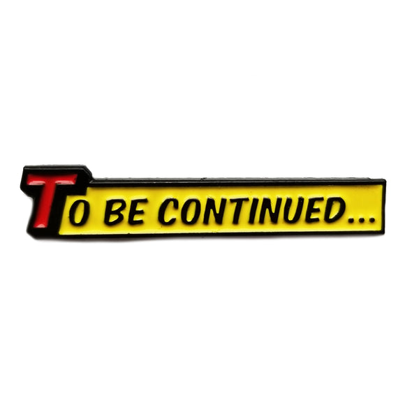 To Be Continued Pin