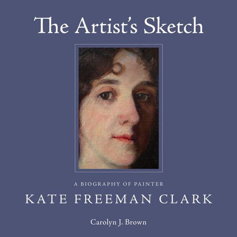 Artist's Sketch: A Biography of Painter Kate Freeman Clark