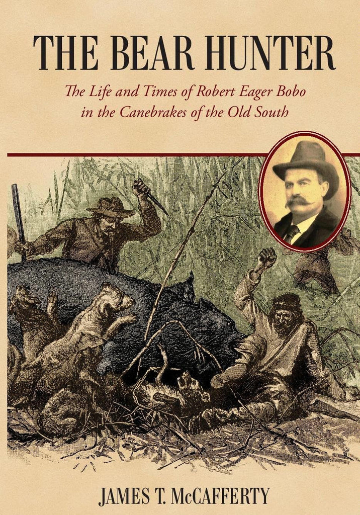 Bear Hunter: The Life and Times of Robert Eager Bobo in the Canebrakes of the Old South