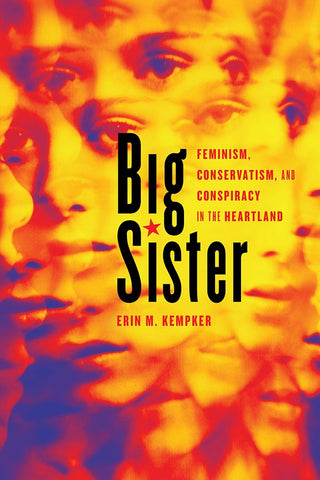 Big Sister: Feminism, Conservatism, and Conspiracy in the Heartland