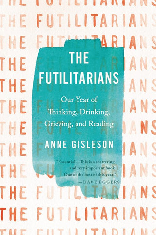 Futilitarians: Our Year of Thinking, Drinking, Grieving, and Reading