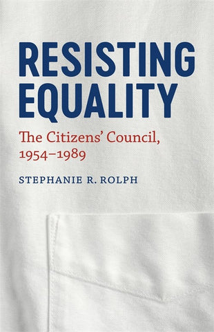 Resisting Equality: The Citizens' Council, 1954-1989