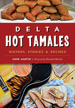 Delta Hot Tamales: History, Stories & Recipes