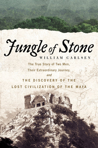 Jungle of Stone: The Discovery of the Lost Civilization of the Maya