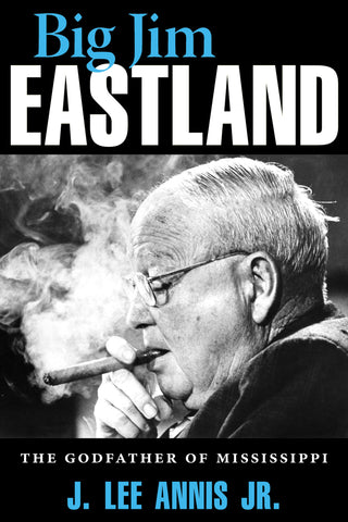 Big Jim Eastland: The Godfather of Mississippi
