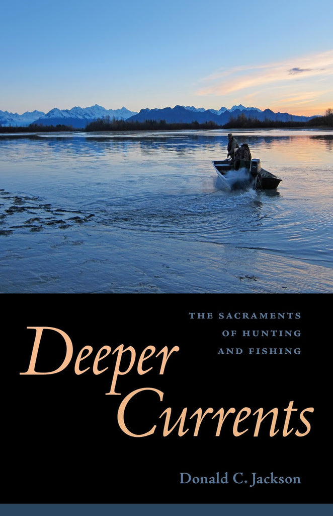 Deeper Currents: The Sacraments of Hunting & Fishing