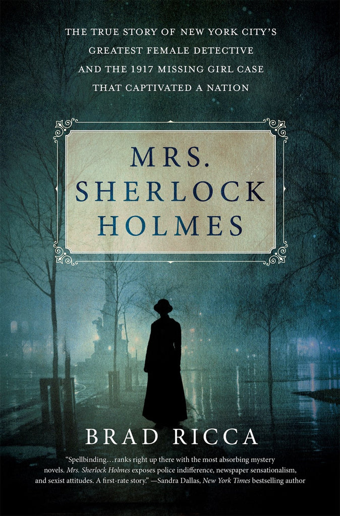 Mrs. Sherlock Holmes: The True Story of New York City's Greatest Female Detective