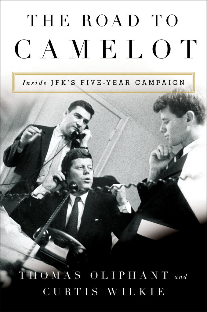 Road to Camelot: Inside JFK's Five-Year Campaign