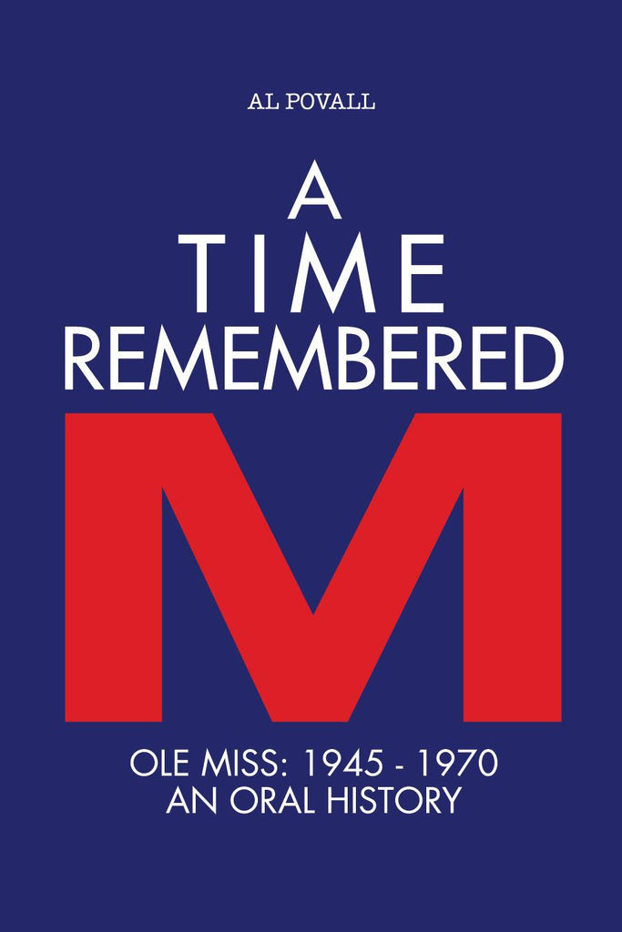 Time Remembered: Ole Miss 1945-1970, An Oral History