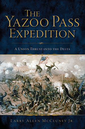 Yazoo Pass Expedition: A Union Thrust into the Delta