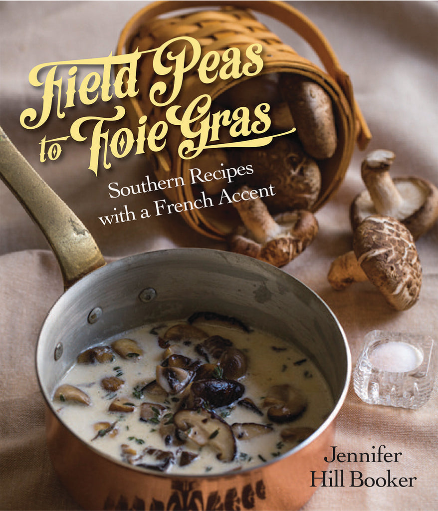 Field Peas to Foie Gras: Southern Recipes with a French Accent
