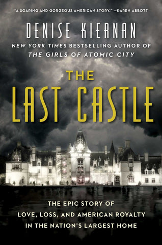 Last Castle: The Epic Story of Love, Loss, and American Royalty in the Nation's Largest Home