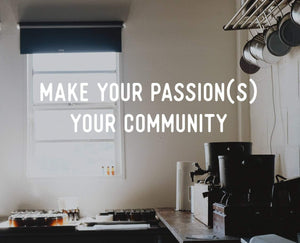 Make Your Passion(s) Your Community