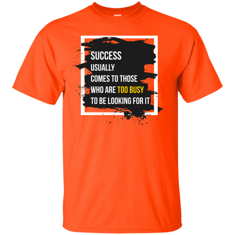 Success Usually Comes To Those Who Are Too Busy To Be Looking For It Custom Ultra Cotton Unisex T-Shirt