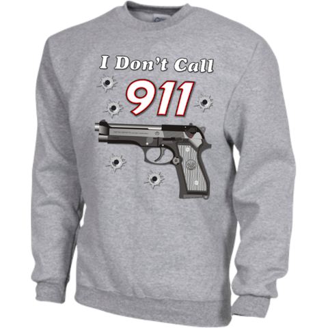 I Don't Call 911 Pullover Crew Sweatshirts 9.5 oz