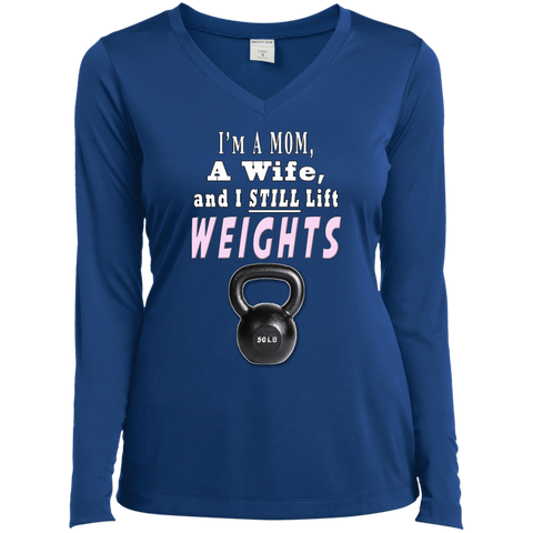 I'm A Mom A Wife and I Still Lift Weights Ladies Long Sleeve Performance Vneck Tee