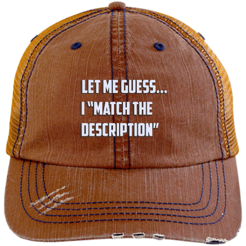 I Match The Description 6990 Distressed Unstructured Trucker Cap