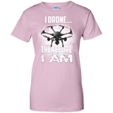 I Drone Therefore I Am Ladies Custom 100% Cotton T-Shirt