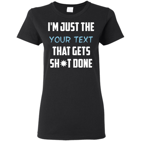 Gets Sh*t Done - Add Your Text - Ladies Short Sleeve T-Shirt