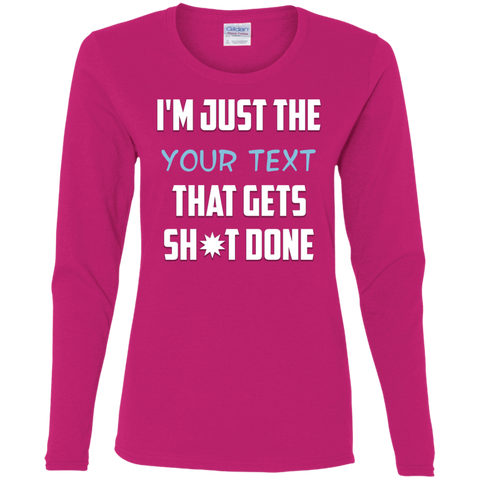 Gets Sh*t Done - Add Your Text - Ladies Long Sleeve T-Shirt