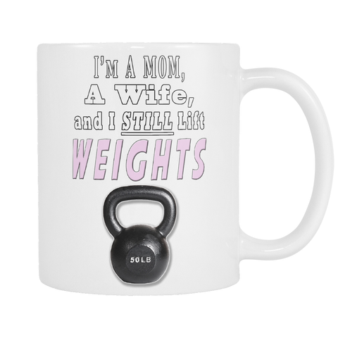 I'm A Mom A Wife and I Still Lift Weights 2-Sided Coffee Mug