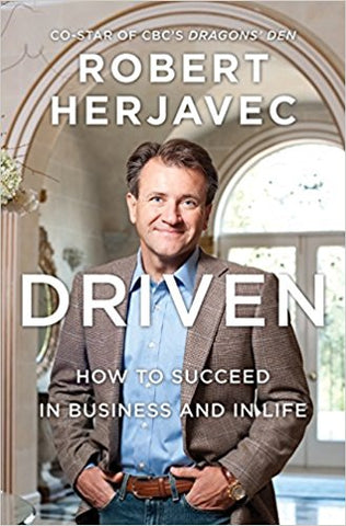 Driven: How To Succeed In Business And In Life.